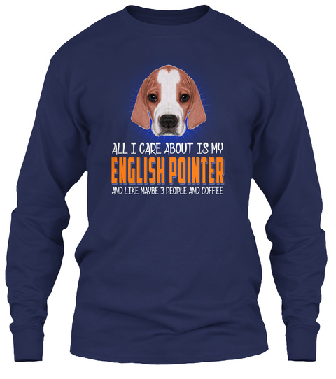 All I Care About Is My English Pointer Navy T-Shirt Front