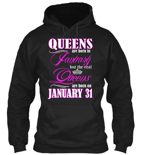 Queens Are Born On January 31 Black T-Shirt Front
