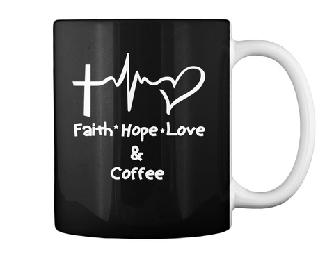 Faith Hope Love And Coffee Mug Black Mug Back