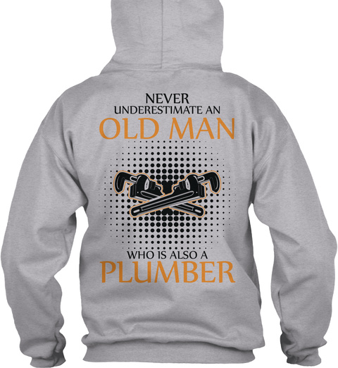 Never Underestimate An Old Man Who Is Also A Plumber Sport Grey T-Shirt Back