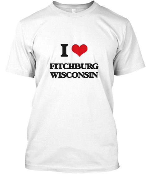 I Love Fitchburg Wisconsin White T-Shirt Front