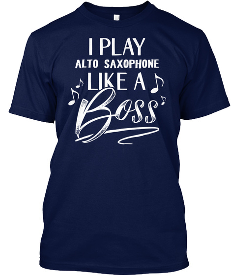 Funny Gift For Alto Saxophone Player Like A Boss Navy T-Shirt Front