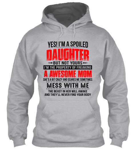 Yes I'm A Spoiled Daughter But Not Yours I'm The Property Of Freaking A Awesome Mom She's A Bit Crazy And Scares Me... Sport Grey T-Shirt Front