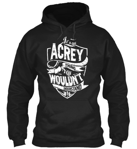 It's An Acrey Thing You Wouldn't Understand Black T-Shirt Front