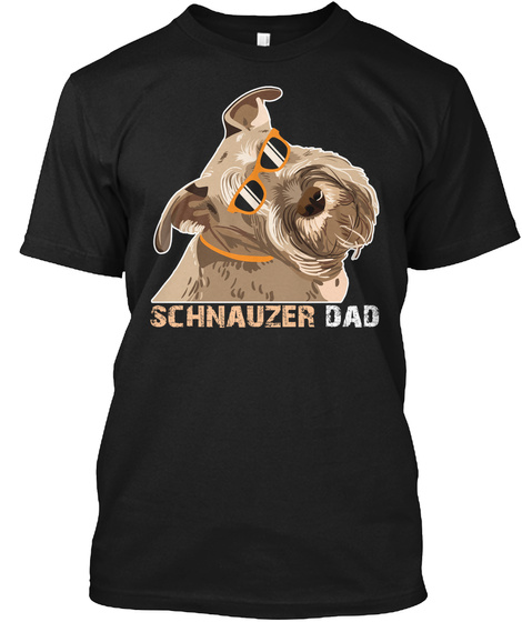 Schnauzer Dad Shirt For Dog Lover Gift Black T-Shirt Front