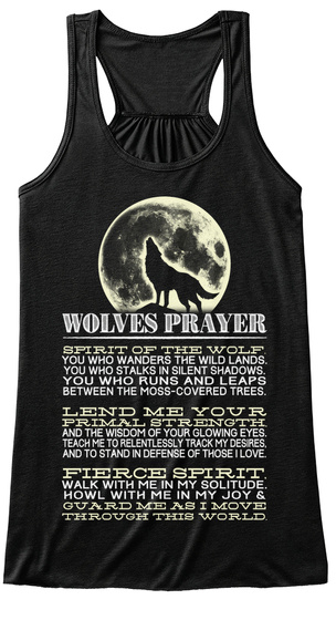 Wolves Prayer Spirit Of The Wolf You Who Wanders The Wild Lands. You Who Stalks In Silent Shadows. You Who Runs And... Black T-Shirt Front