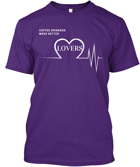 Coffee Drinkers Make Better Lovers  Purple T-Shirt Front