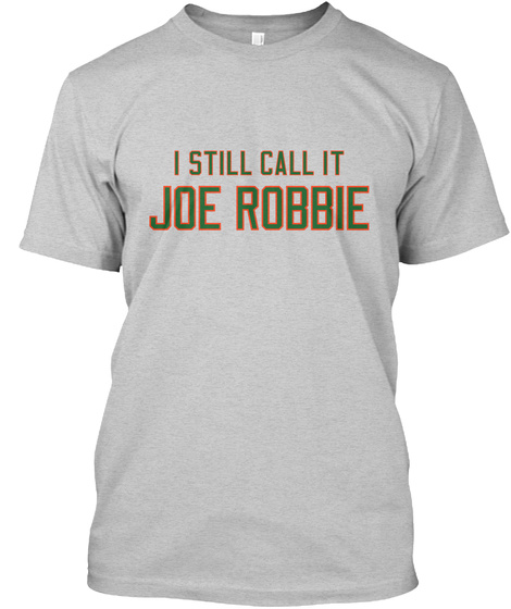 I Still Call It Joe Robbie Light Steel T-Shirt Front