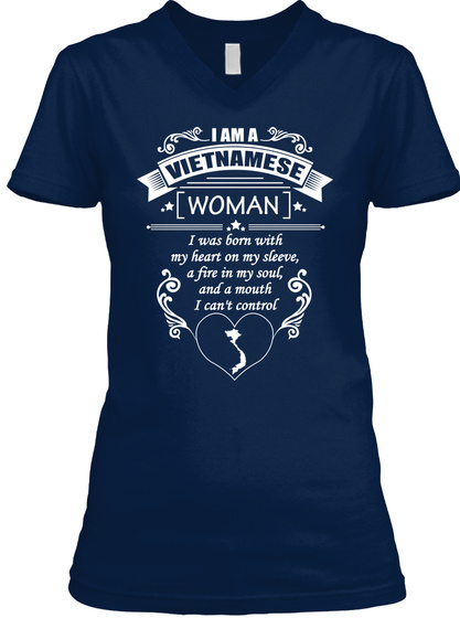 I Am A Vietnamese Woman I Was Born With My Heart On My Sleeve A Fire In My Soul And A Mouth I Can't Control Navy T-Shirt Front
