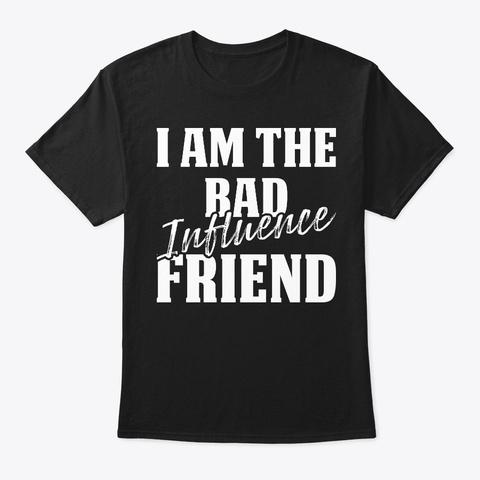 Offensive T Shirts  I Am The Bad Influen Black T-Shirt Front