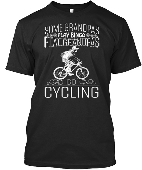 Some Grandpas Play Bingo Real Grandpas Go Cycling Black T-Shirt Front