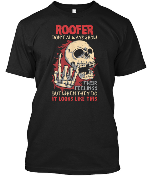 Roofer Don't Show Their Feeling Shirt Black T-Shirt Front