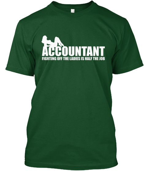 Accountant Fighting Off The Ladies Is Half The Job Deep Forest T-Shirt Front