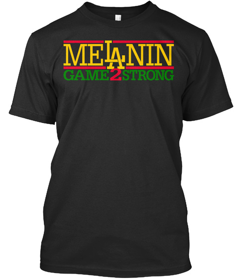 Melanin Game Too Strong Black T-Shirt Front