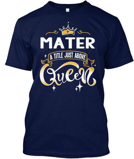 Mater A Title Just Above Queen   Mother's Day Gift For Mom Grandma Navy T-Shirt Front