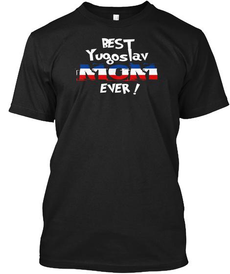 Best Yugoslav Mom Ever! T Shirt Black T-Shirt Front