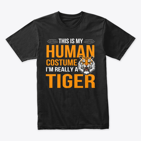 My Human Costume I'm Really A Tiger Black T-Shirt Front