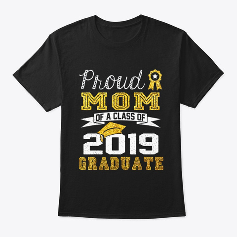 Funny Proud Mom Of A Class Of 2019 Black T-Shirt Front