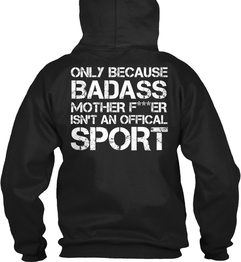 Only Badass Motherfucker Isn't An Official Sport Black Camiseta Back