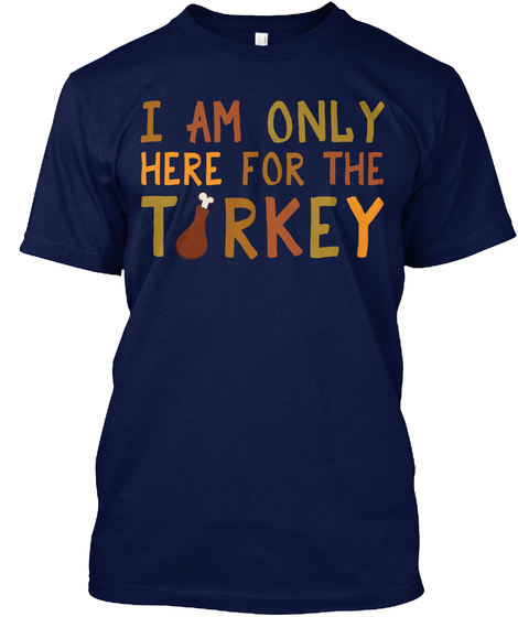 I Am Only Here For The Torkey Navy T-Shirt Front