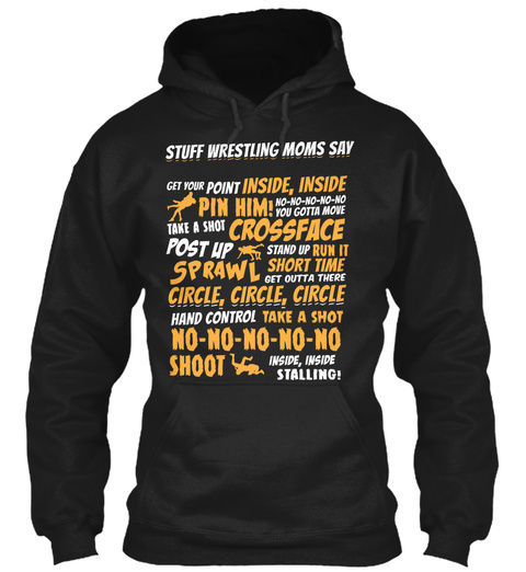 Stuff Wrestling Moms Say Get Your Point Inside, Inside Pin Him No No No No No You Gotta Move Black T-Shirt Front