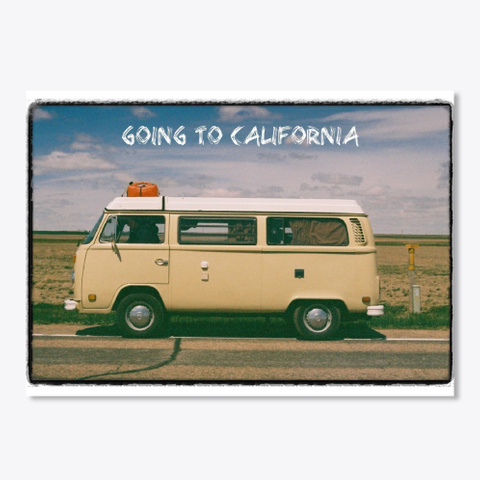 """Sticker: """"Going To California"""" White T-Shirt Front"""
