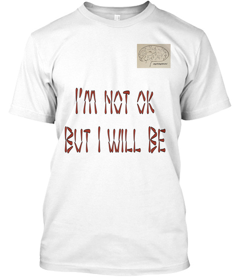 I'm Not Ok But I Will Be White T-Shirt Front