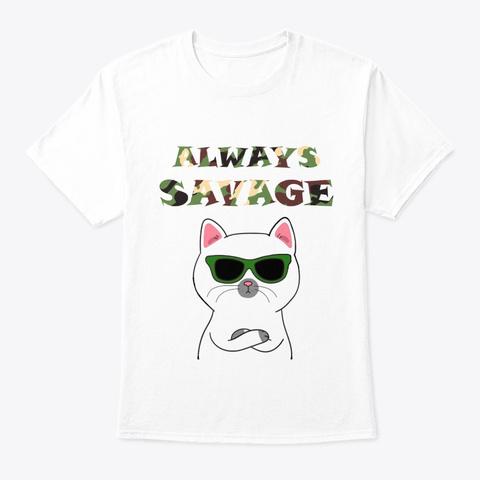 Always Savage Cat Design White T-Shirt Front