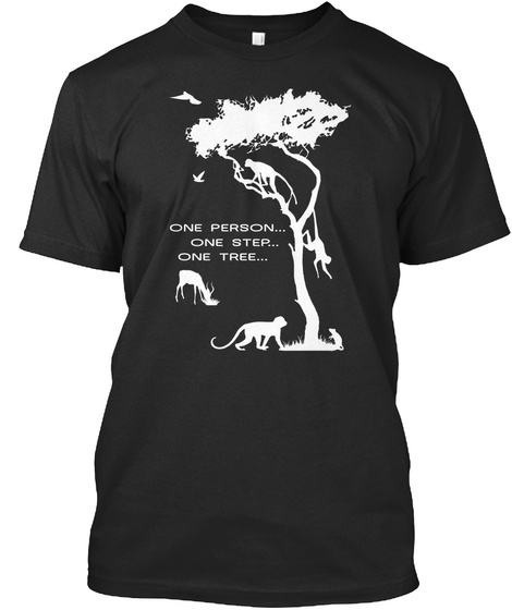 One Person... One Step... One Tree... Black T-Shirt Front