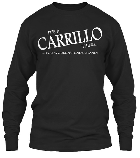 It's A Carrillo Thing... ... You Wouldn't Understand! Black T-Shirt Front