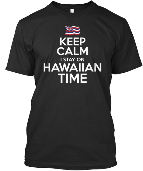 Keep Calm I Stay On Hawaiian Time Black T-Shirt Front