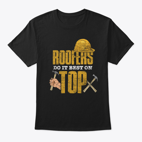 Roofer Do It Best On Top Black T-Shirt Front