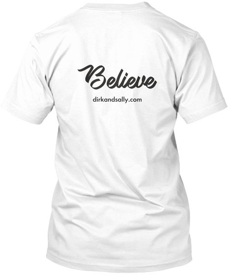 Believe Dirkandsally.Com White T-Shirt Back