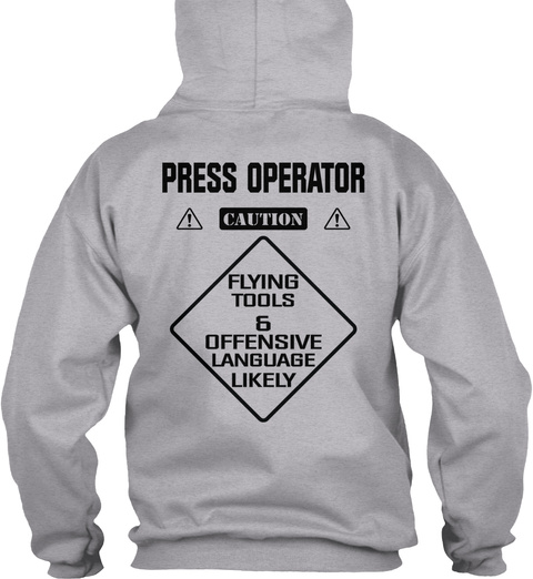 Press Operator Caution Flying Tools & Offensive Language Likely Sport Grey Sweatshirt Back