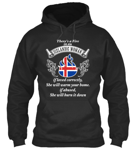 There's A Fire In An Icelandic Woman If Loved Correctly She Will Warm Your Home If Abused  She Will Burn It Down Jet Black T-Shirt Front