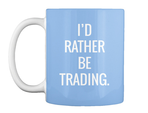 I'd Rather Be Trading. Powder Blue T-Shirt Front