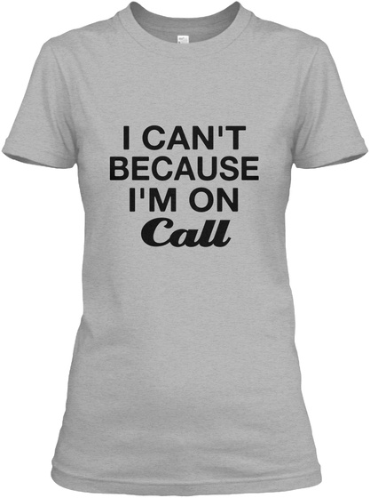 I Can't Because I'm On Call Sport Grey T-Shirt Front