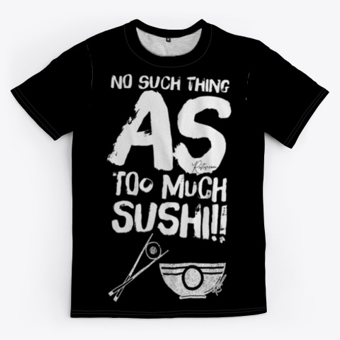 No Such Thing As Too Much Sushi Black T-Shirt Front