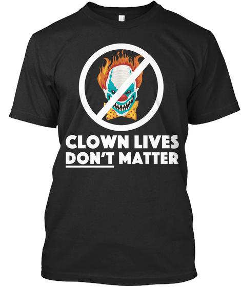 Clown Lives Don't Matter Black T-Shirt Front