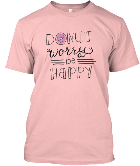Dont Worry Be Happy Limited Edition Pale Pink Kaos Front