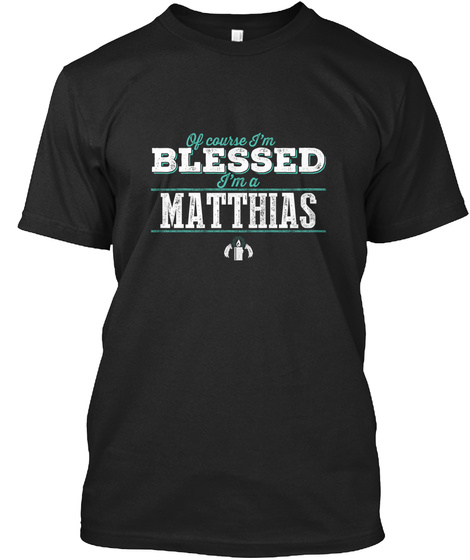 Matthias Of Course I'm Blessed! Black T-Shirt Front