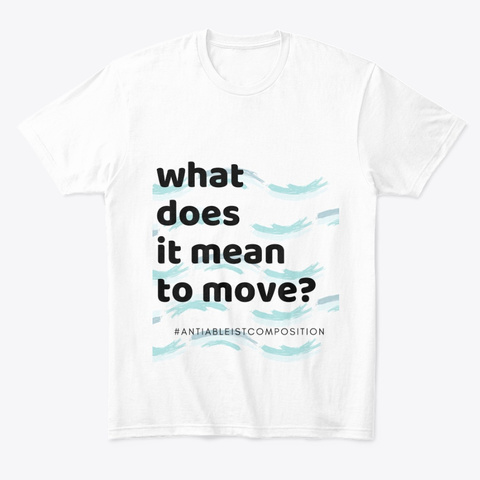 What Does It Mean To Move? White T-Shirt Front