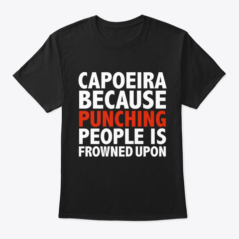 Capoeira Because Punching People Is Black T-Shirt Front