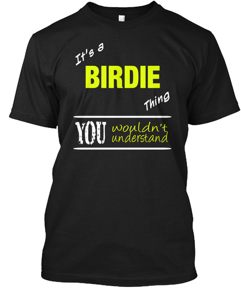 It's A Birdie Thing You Wouldn't Understand Black T-Shirt Front