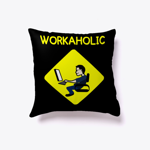 Workaholic Pillow Black T-Shirt Front
