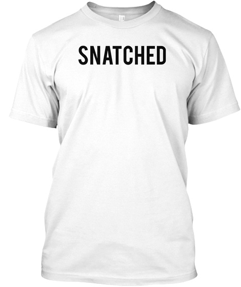 Snatched White T-Shirt Front