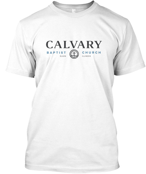 Calvary Baptist Church Elgin Illindis White T-Shirt Front