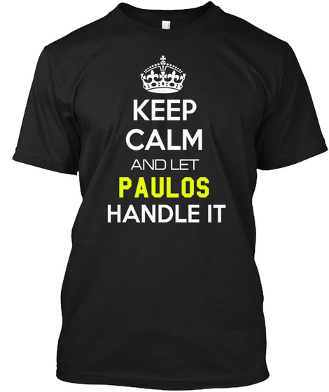 Keep Calm And Let Paulos Handle It Black T-Shirt Front