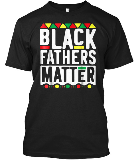Black Fathers Matter Black T-Shirt Front