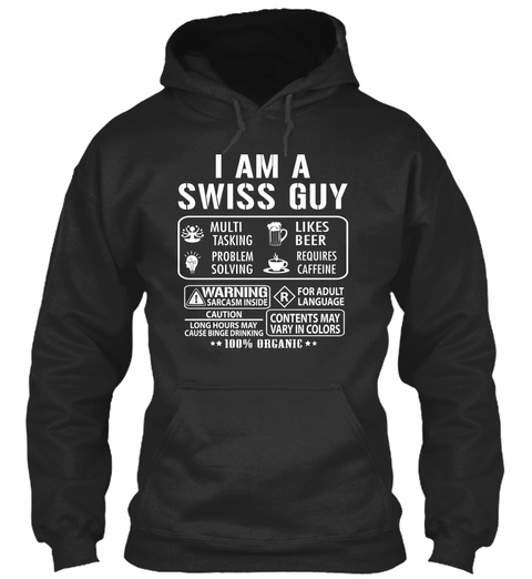 I Am A Swiss Guy Multi Tasking Problem Solving Likes Beer Requires Caffeine Warning Sarcasm Inside R For Adult... Jet Black T-Shirt Front